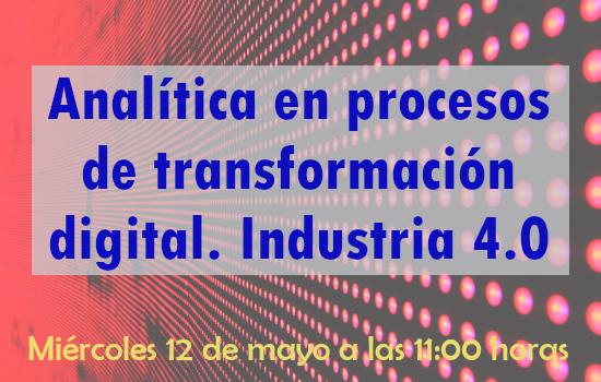 Conferencia: Analítica en procesos de transformación digital. Industria 4.0